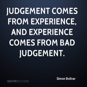 judgement-comes-from-experience-and-experience-comes-from-bad-judgment ...