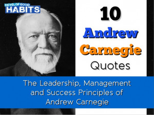 10 Andrew Carnegie Quotes: The Leadership, Management and Success ...