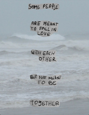 Not Meant To Be Together Quotes Some people are meant to fall