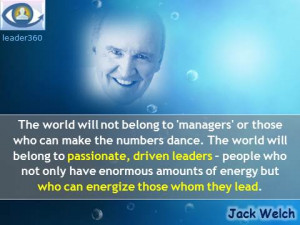 Jack Welch Leadership quotes: The world will not belong to 'managers ...
