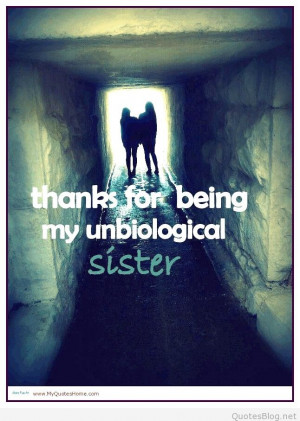Thanks for being my unbiological sister quote