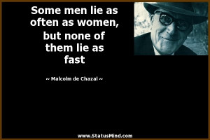 ... none of them lie as fast - Malcolm de Chazal Quotes - StatusMind.com