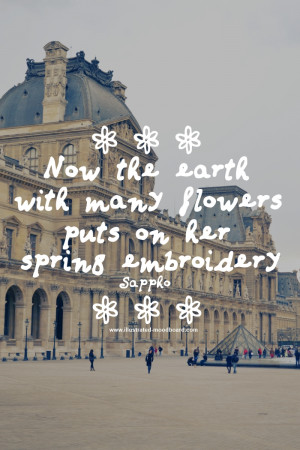 """Now the Earth with many flowers puts on her spring embroidery"""""""