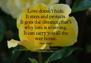 Love doesn't hide. It stays and protects. It goes the distance, that ...