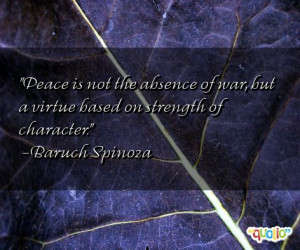 Peace is not the absence of war, but a virtue based on strength of ...