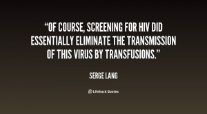 Of course, screening for HIV did essentially eliminate the ...
