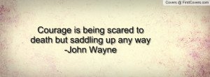 Way Courage Being Scared Quotes Garden About Life