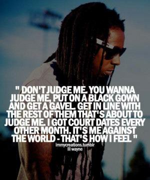 Lil wayne quotes sayings do not judge me i feel
