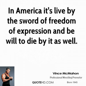In America it's live by the sword of freedom of expression and be will ...