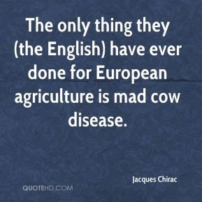 Jacques Chirac - The only thing they (the English) have ever done for ...