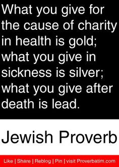 ... what you give after death is lead. - Jewish Proverb #proverbs #quotes