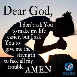 Face my troubles #God #strength #endurance