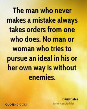 The man who never makes a mistake always takes orders from one who ...