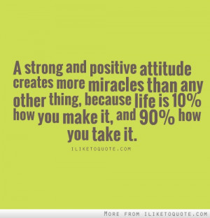strong and positive attitude creates more miracles than any other ...