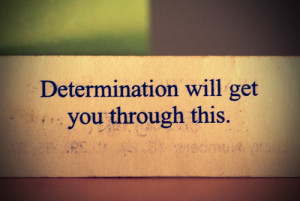 Determination Will Get You Through This