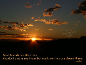 good friends are like stars you don t always see them but you know ...