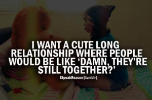 ... relationship where people would be like damn they`re still together