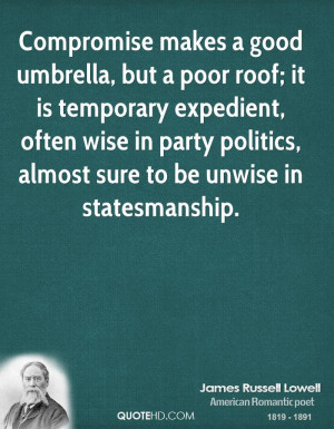 Compromise makes a good umbrella, but a poor roof; it is temporary ...