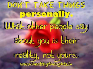 Don't Take Things Personally – Thought for the day!
