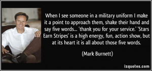 When I see someone in a military uniform I make it a point to approach ...