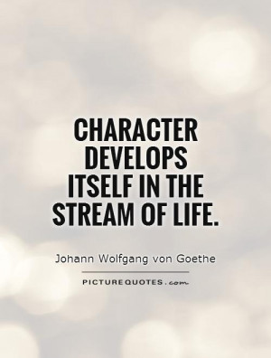 Character Quotes Johann Wolfgang Von Goethe Quotes