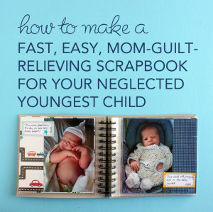 ... , Easy, Mom-Guilt-RelievingScrapbook for My Neglected Youngest Child