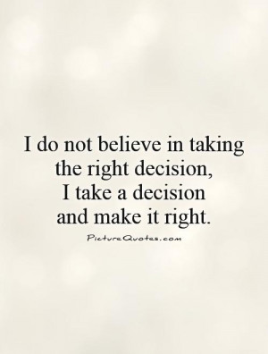 ... -the-right-decisioni-take-a-decision-and-make-it-right-quote-1.jpg