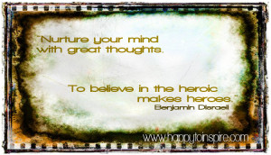 Nuture your mind with great thoughts. To believe in the heroic makes ...