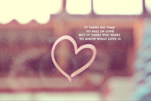 It takes no time to fall in love, but it takes you years to know what ...