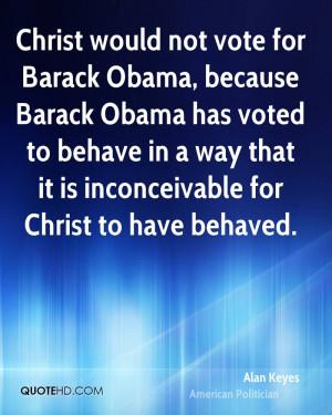 Christ would not vote for Barack Obama, because Barack Obama has voted ...