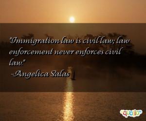 Immigration law is civil law; law enforcement never enforces civil law ...