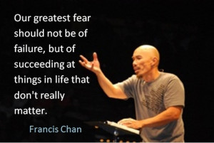 Our greatest fear should not be of failure....