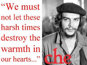 ... of a genuine revolutionary lacking this quality. - Ernesto Che Guevara