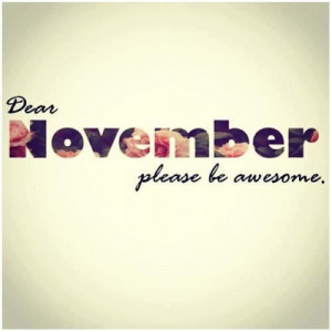 Dear November, Please Be Awesome: Quote About Dear November Please Be ...