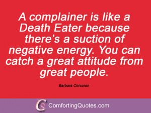 barbara corcoran quotes and sayings a complainer is like a death eater ...