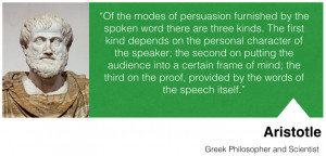 """... the proof, provided by the words of the speech itself."""" - Aristotle"""