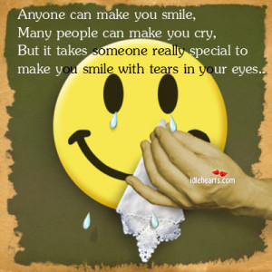 Anyone Can Make You Smile, Many People Can Make You Cry, But…