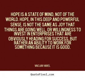 "Inspirational Quote of the day: Vaclav Havel ""Hope is a state of ..."