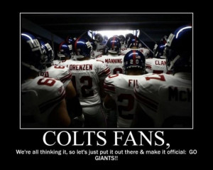 am a Colts fan and I am cheering for the Giants!!! GO GIANTS!!!!
