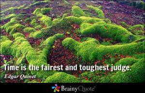 edgar quinet quotes time is the fairest and toughest judge edgar ...