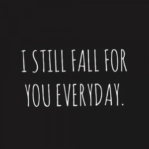 still fall for you everyday