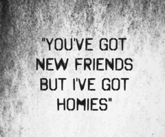True Homies Quotes