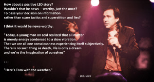 "How about a positive LSD Story? …"" -Bill Hicks"
