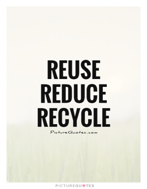 Go Green Quotes Recycle Quotes