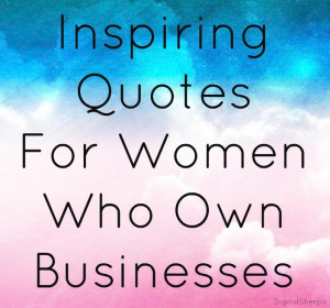15 Inspiring Quotes For Women Business Owners