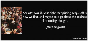 Socrates was likewise right that pissing people off is how we first ...