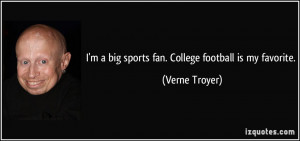 big sports fan. College football is my favorite. - Verne Troyer