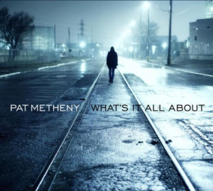 Pat Metheny Whats It All About (2011)(jazz)(flac)rogercc torrent