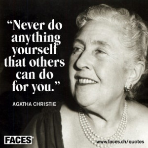 Agatha Christie quote..Hmmm does this remind my friends at work of ...