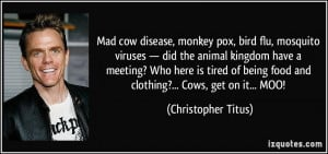 Mad cow disease, monkey pox, bird flu, mosquito viruses — did the ...